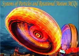 Systems of Particles and Rotational Motion